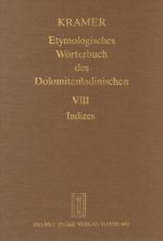Etymologisches Wörterbuch des Dolomitenladinischen. Band VIII (Indizes)