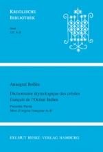 Dictionnaire étymologique des créoles français de l'Océan Indien. Première Partie: Mots d'origine française A–D