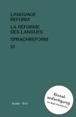 Language Reform - History and Future. Volume VI