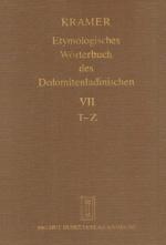 Etymologisches Wörterbuch des Dolomitenladinischen. Band VII (T-Z)